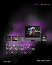 Media Composer 6: Professional Effects and Compositing (Avid Learning), , East,