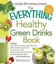 The Everything Healthy Green Drinks Book : Includes 300 Nutritious Recipes!...