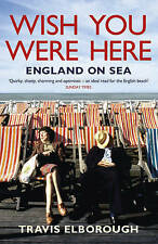Wish You Were Here: England on Sea, Travis Elborough, Paperback, New