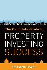 The Complete Guide to Property Investing Success by Angela Bryant (Paperback,...