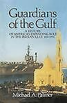 Guardians of the Gulf: A History of America's Expanding Role in the Perian Gulf