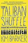 The Taliban Shuffle : Strange Days in Afghanistan and Pakistan by Kim Barker...