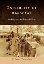 Campus History: University of Arkansas by Amy Leigh Allen and Timothy G. Nutt...