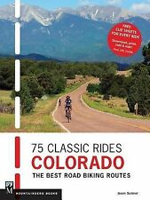 75 Classic Rides Colorado: The Best Road Biking Routes by Sumner, Jason