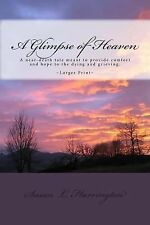 A Glimpse of Heaven : A near Death Experience Tale (Larger Print) by Susan...