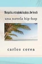 Margarita, Está Pijuda la Playa... the Beach : Una Novela Hip-Hop by carlos...