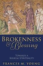 Brokenness and Blessing : Towards a Biblical Spirituality by Frances M. Young...