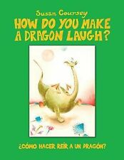 How Do You Make a Dragon Laugh? : ¿Como Hacer Reir a un Dragon? by Susan...