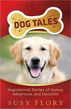 Dog Tales: Inspirational Stories of Humor, Adventure, and Devotion, Flory, Susy,