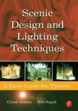 Scenic Design and Lighting Techniques : A Basic Guide for Theatre by Chuck...
