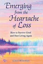 Emerging from the Heartache of Loss : How to Survive Grief and Start Living...