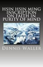 Hsin Hsin Ming : Inscription on Faith in Purity of Mind by Dennis Waller...