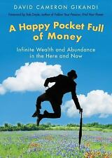 A Happy Pocket Full of Money: Infinite Wealth and Abundance in the Here and Now,