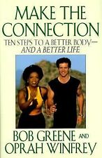 Make the Connection: Ten Steps to a Better Body and a Better Life, Bob Greene, O