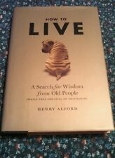 How To Live    A Search For Wisdom From Old People Henry Alford Hardcover