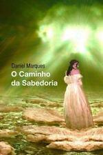 O Caminho Da Sabedoria by Daniel Marques (2010, Paperback)