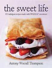 The Sweet Life : 101 Indulgent Recipes with Less Sugar SPLENDA Antony Worrall