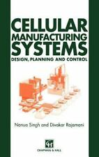 Cellular Manufacturing Systems, Design, planning and control