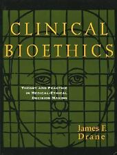 Clinical Bioethics: Theory and Practice in Medical-Ethical Decision Making