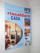 ECOLOGIA E RISPARMIO PER RISCALDARE LA CASA Giancarlo Buzio Gribaudo 2003 libro