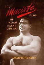 The Maciste Films of Italian Silent Cinema by Jacqueline Reich (2015, Paperback)