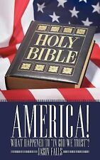 America! What Happened to in God We Trust ? by Jason Falls (2011, Paperback)