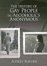The History of Gay People in Alcoholics Anonymous : From the Beginning by...