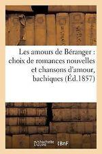 Les Amours de Beranger : Choix de Romances Nouvelles et Chansons d'Amour,...