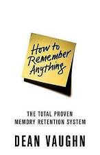 How to Remember Anything: The Proven Total Memory Retention System by Dean...