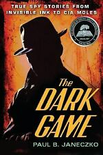 The Dark Game : True Spy Stories from Invisible Ink to CIA Moles by Paul B. Jan…