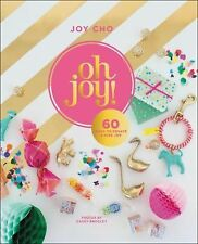 Oh Joy! : 50 Ways to Create and Give Joy by Joy Cho (2015, Hardcover)