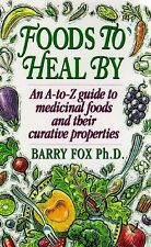 Foods To Heal By: An A-to-Z Guide To Medicinal Foods And Their Curative Properti