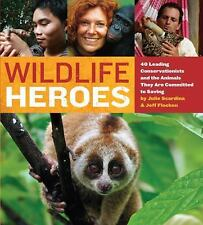 Wildlife Heroes: 40 Leading Conservationists and the Animals They Are Committed