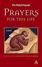 Prayers for This Life : A Daily Telegraph Book by Christopher Howse (2005,...