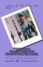 Preparing Inventions for Marketing Success : The Secrets of Successful...