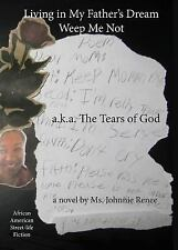 Living in My Father's Dream : A. K. a the Tears of God by Johnnie R. Perez...