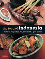 The Food of Indonesia : Delicious Recipes from Bali, Java and the Spice...