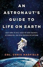 An Astronaut's Guide to Life on Earth: What Going to Space Taught Me about...