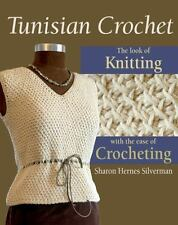 Tunisian Crochet: The Look of Knitting with the Ease of Crocheting NEW Silverman