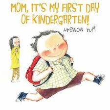 Mom, It's My First Day of Kindergarten! by Hyewon Yum (2012, Hardcover)
