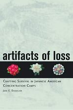 Artifacts of Loss : Crafting Survival in Japanese American Concentration...