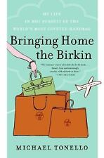 Bringing Home the Birkin : My Life in Hot Pursuit of the World's Most Coveted...