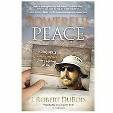 Powerful Peace: A Navy SEAL's Lessons on Peace from a Lifetime at War by DuBois