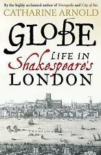 Globe: Life in Shakespeare's London by Catharine Arnold (Paperback) New Book
