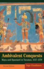 Cambridge Latin American Studies: Ambivalent Conquests : Maya and Spaniard in...