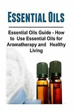 Essential Oils: Essential Oils Guide - How to Use Essential Oils for...