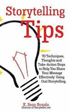 Storytelling Tips : 70 Techniques, Thoughts and Take-Action Steps to Help You...