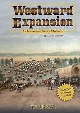 Westward Expansion: An Interactive History Adventure You Choose Books You Cho