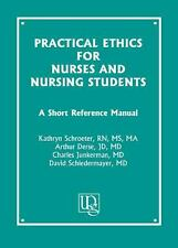 Practical Ethics for Nurses and Nursing Students : A Short Reference Manual...