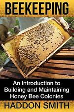 Beekeeping : An Introduction to Building and Maintaining Honey Bee Colonies...